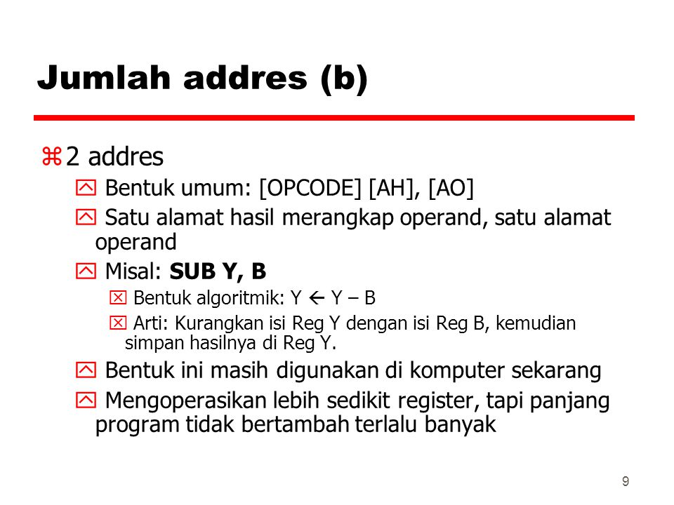 Jumlah addres (b) 2 addres Bentuk umum: [OPCODE] [AH], [AO]
